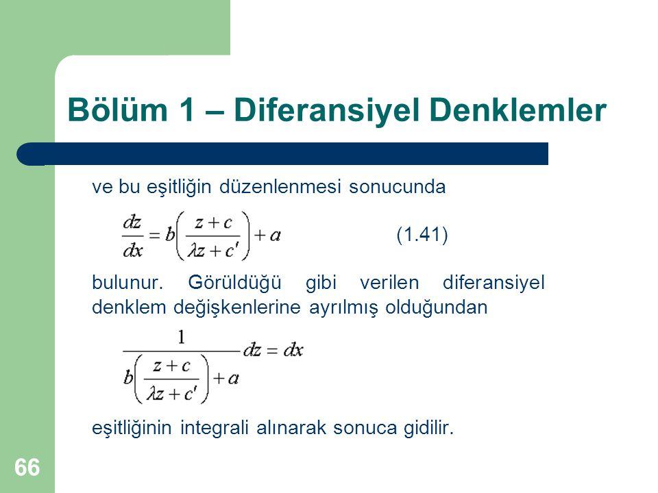 66 Bölüm 1 – Diferansiyel Denklemler ve bu eşitliğin düzenlenmesi sonucunda (1.41) bulunur.