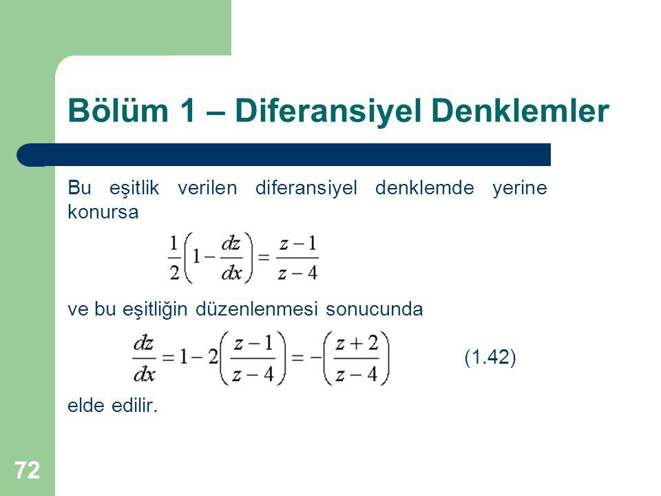 72 Bölüm 1 – Diferansiyel Denklemler Bu eşitlik verilen diferansiyel denklemde yerine konursa ve bu eşitliğin düzenlenmesi sonucunda (1.42) elde edilir.