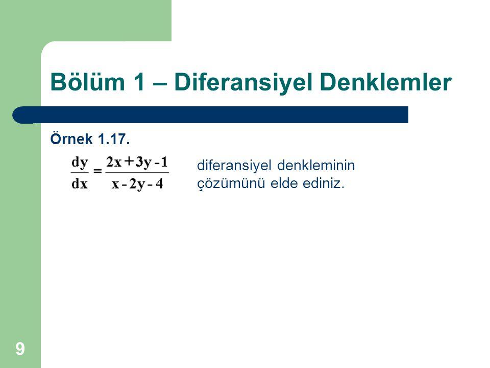 9 Bölüm 1 – Diferansiyel Denklemler Örnek 1.17. diferansiyel denkleminin çözümünü elde ediniz.