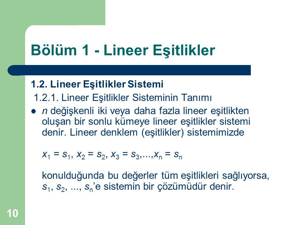 10 Bölüm 1 - Lineer Eşitlikler 1.2. Lineer Eşitlikler Sistemi 1.2.1. Lineer Eşitlikler Sisteminin Tanımı n değişkenli iki veya daha fazla lineer eşitl