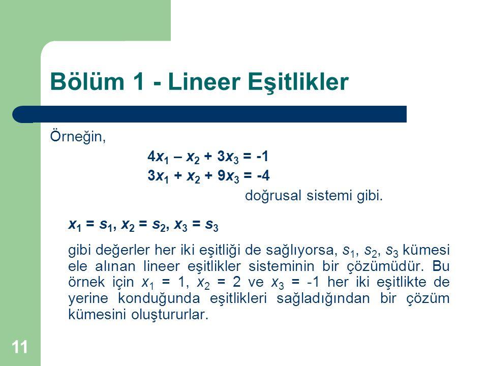 11 Bölüm 1 - Lineer Eşitlikler Örneğin, 4x 1 – x 2 + 3x 3 = -1 3x 1 + x 2 + 9x 3 = -4 doğrusal sistemi gibi. x 1 = s 1, x 2 = s 2, x 3 = s 3 gibi değe