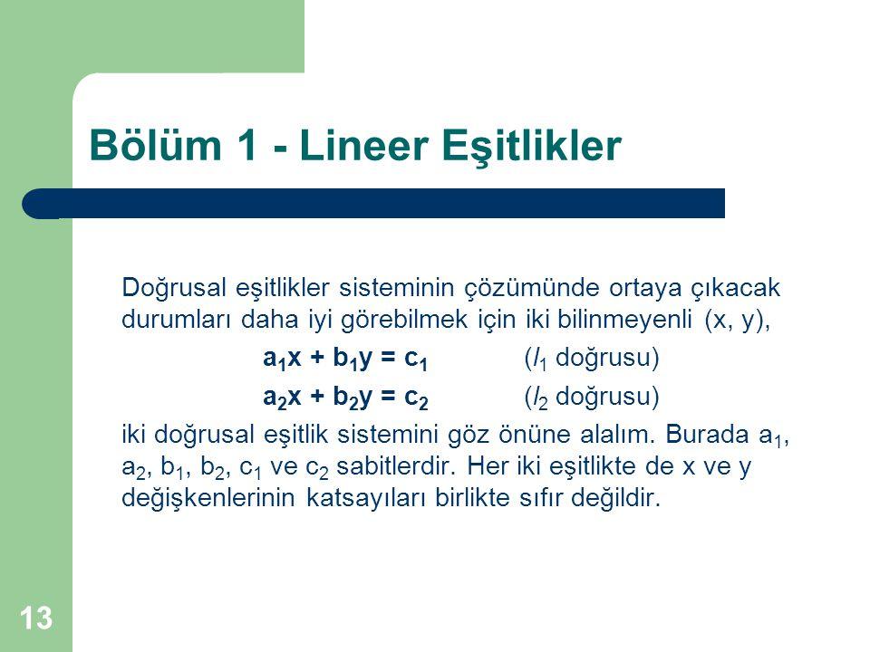13 Bölüm 1 - Lineer Eşitlikler Doğrusal eşitlikler sisteminin çözümünde ortaya çıkacak durumları daha iyi görebilmek için iki bilinmeyenli (x, y), a 1