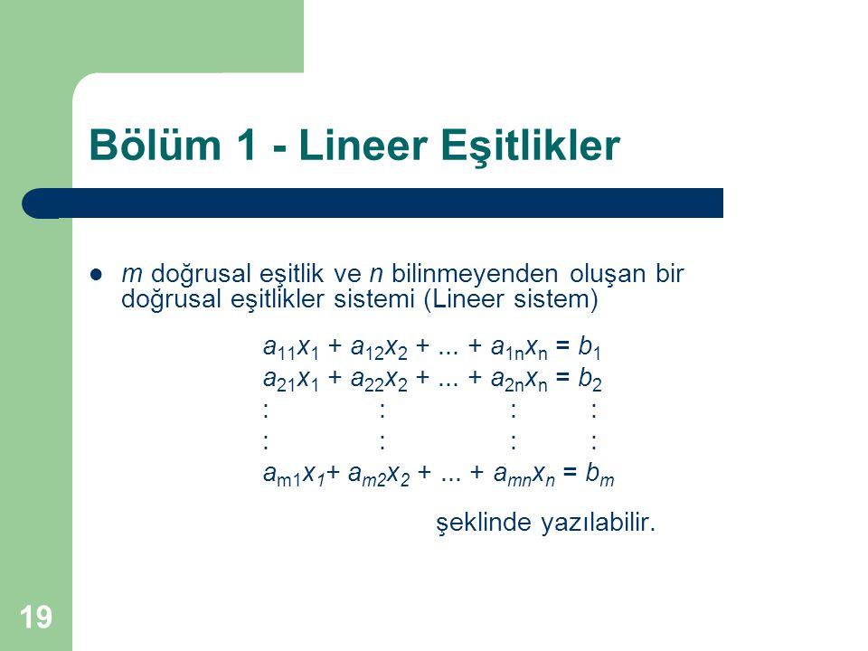 19 Bölüm 1 - Lineer Eşitlikler m doğrusal eşitlik ve n bilinmeyenden oluşan bir doğrusal eşitlikler sistemi (Lineer sistem) a 11 x 1 + a 12 x 2 +... +