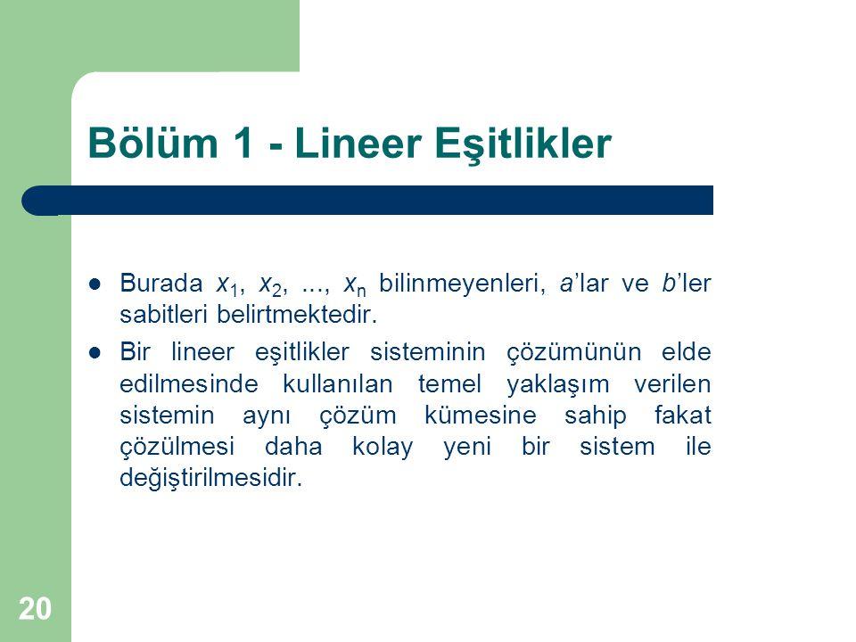20 Bölüm 1 - Lineer Eşitlikler Burada x 1, x 2,..., x n bilinmeyenleri, a'lar ve b'ler sabitleri belirtmektedir. Bir lineer eşitlikler sisteminin çözü