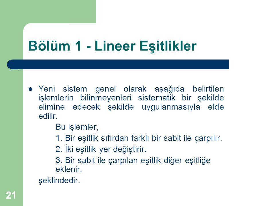 21 Bölüm 1 - Lineer Eşitlikler Yeni sistem genel olarak aşağıda belirtilen işlemlerin bilinmeyenleri sistematik bir şekilde elimine edecek şekilde uyg