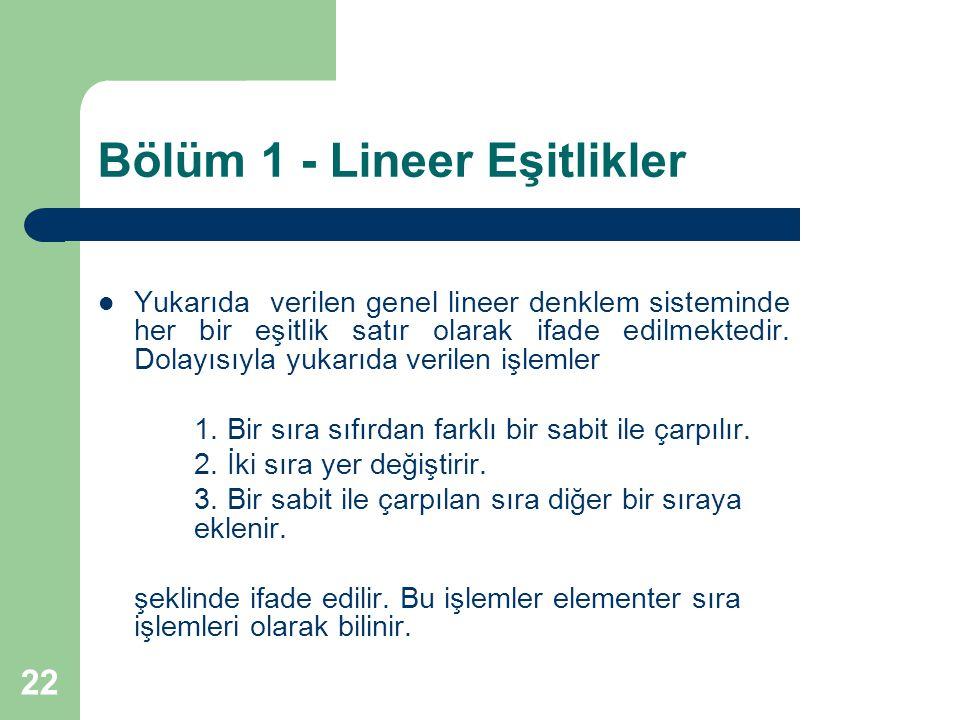22 Bölüm 1 - Lineer Eşitlikler Yukarıda verilen genel lineer denklem sisteminde her bir eşitlik satır olarak ifade edilmektedir. Dolayısıyla yukarıda