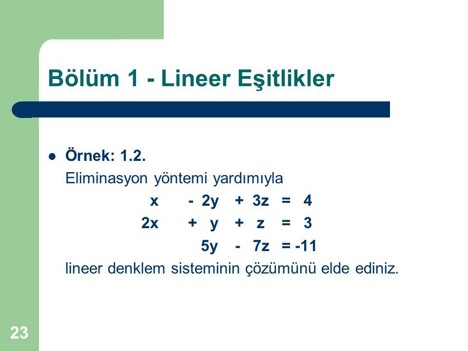 23 Bölüm 1 - Lineer Eşitlikler Örnek: 1.2. Eliminasyon yöntemi yardımıyla x- 2y+ 3z= 4 2x+ y+ z= 3 5y- 7z= -11 lineer denklem sisteminin çözümünü elde