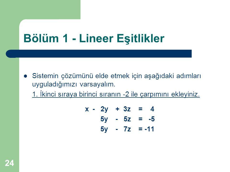 24 Bölüm 1 - Lineer Eşitlikler Sistemin çözümünü elde etmek için aşağıdaki adımları uyguladığımızı varsayalım. 1. İkinci sıraya birinci sıranın -2 ile