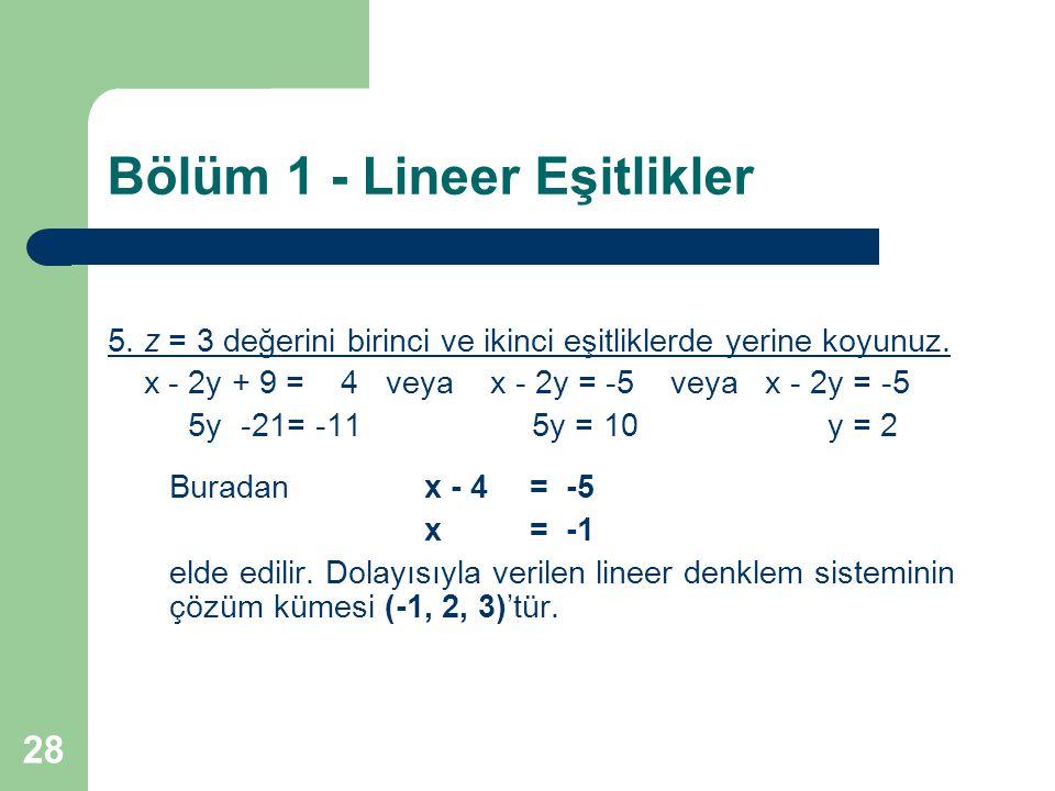 28 Bölüm 1 - Lineer Eşitlikler 5. z = 3 değerini birinci ve ikinci eşitliklerde yerine koyunuz. x - 2y + 9 = 4 veya x - 2y = -5 veya x - 2y = -5 5y -2