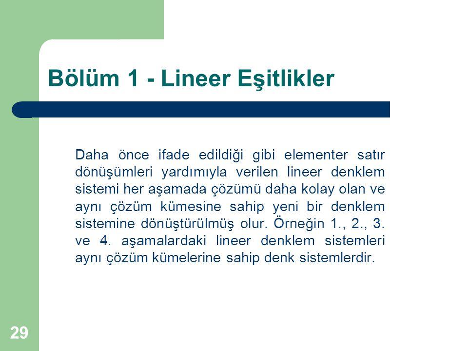 29 Bölüm 1 - Lineer Eşitlikler Daha önce ifade edildiği gibi elementer satır dönüşümleri yardımıyla verilen lineer denklem sistemi her aşamada çözümü