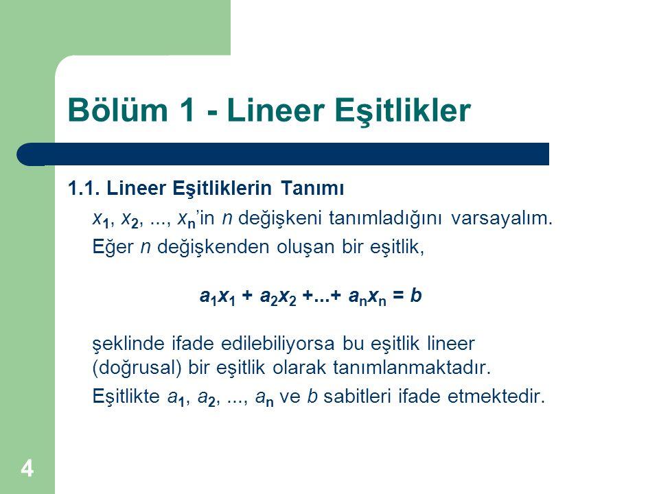 4 Bölüm 1 - Lineer Eşitlikler 1.1. Lineer Eşitliklerin Tanımı x 1, x 2,..., x n 'in n değişkeni tanımladığını varsayalım. Eğer n değişkenden oluşan bi