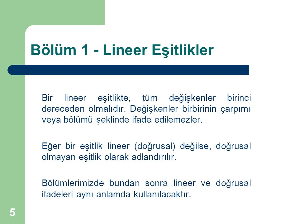 5 Bölüm 1 - Lineer Eşitlikler Bir lineer eşitlikte, tüm değişkenler birinci dereceden olmalıdır. Değişkenler birbirinin çarpımı veya bölümü şeklinde i
