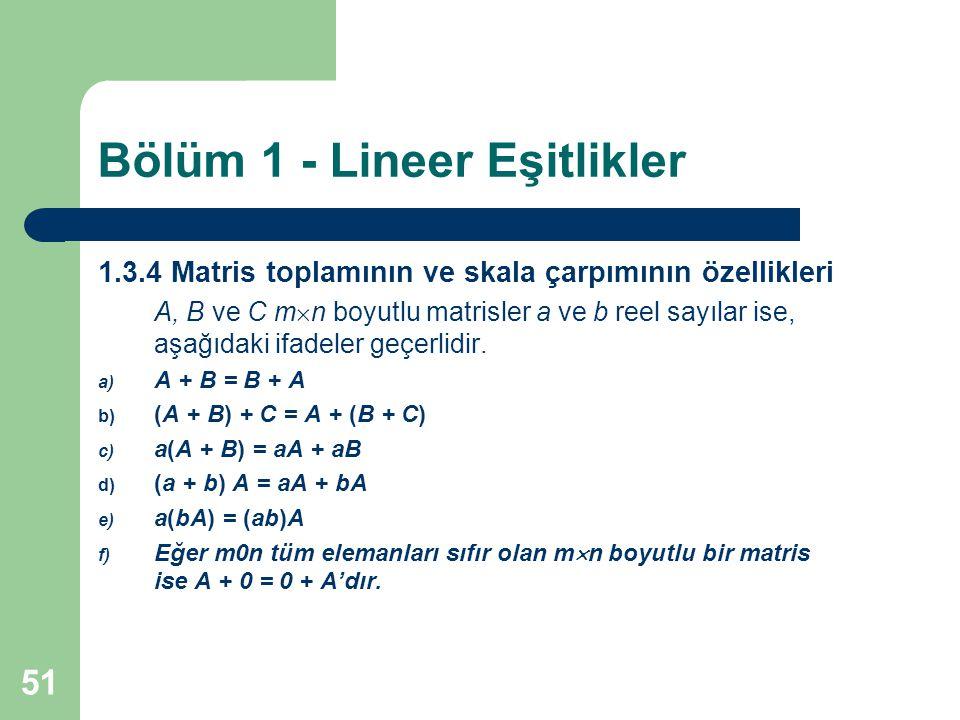 51 Bölüm 1 - Lineer Eşitlikler 1.3.4 Matris toplamının ve skala çarpımının özellikleri A, B ve C m  n boyutlu matrisler a ve b reel sayılar ise, aşağ