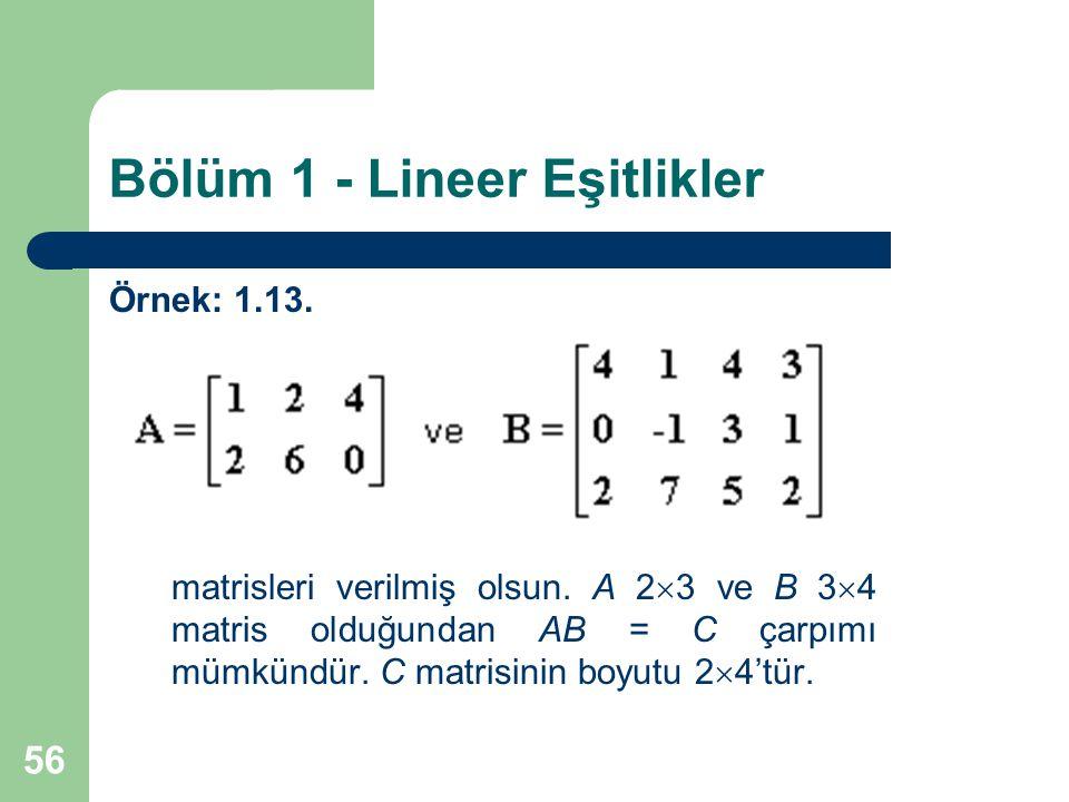 56 Bölüm 1 - Lineer Eşitlikler Örnek: 1.13. matrisleri verilmiş olsun. A 2  3 ve B 3  4 matris olduğundan AB = C çarpımı mümkündür. C matrisinin boy