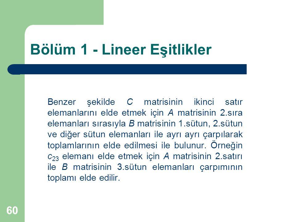 60 Bölüm 1 - Lineer Eşitlikler Benzer şekilde C matrisinin ikinci satır elemanlarını elde etmek için A matrisinin 2.sıra elemanları sırasıyla B matris