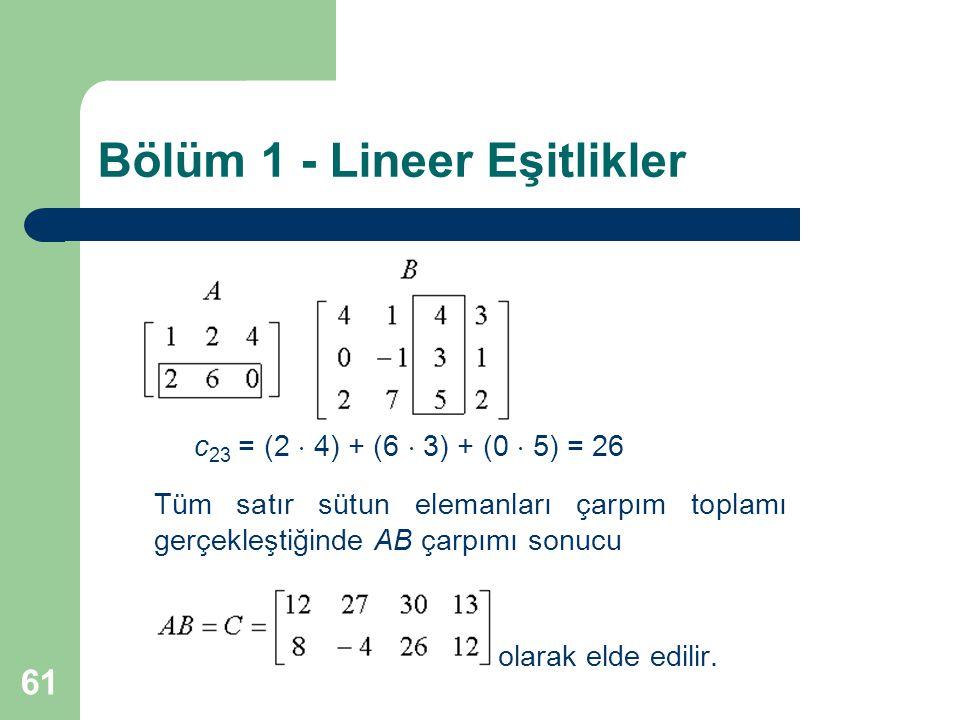 61 Bölüm 1 - Lineer Eşitlikler c 23 = (2  4) + (6  3) + (0  5) = 26 Tüm satır sütun elemanları çarpım toplamı gerçekleştiğinde AB çarpımı sonucu ol