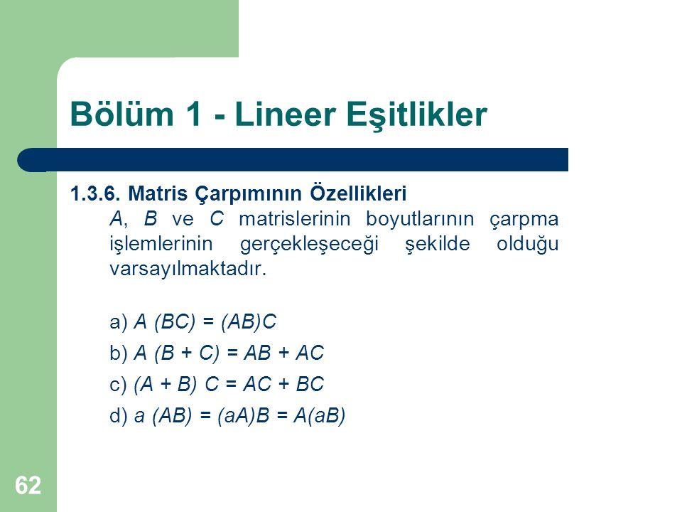 62 Bölüm 1 - Lineer Eşitlikler 1.3.6. Matris Çarpımının Özellikleri A, B ve C matrislerinin boyutlarının çarpma işlemlerinin gerçekleşeceği şekilde ol