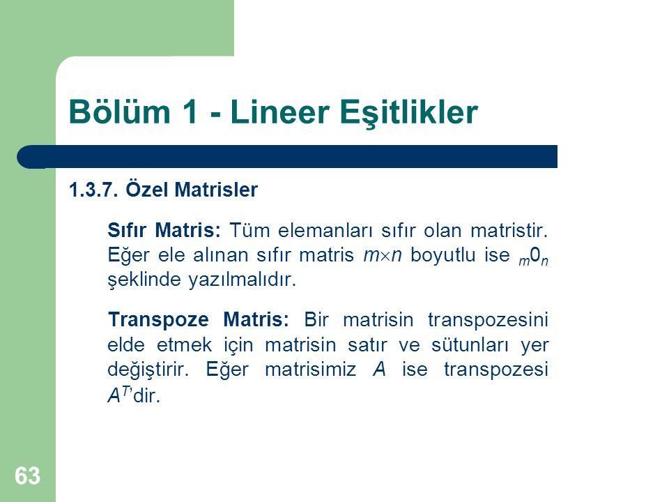 63 Bölüm 1 - Lineer Eşitlikler 1.3.7. Özel Matrisler Sıfır Matris: Tüm elemanları sıfır olan matristir. Eğer ele alınan sıfır matris m  n boyutlu ise
