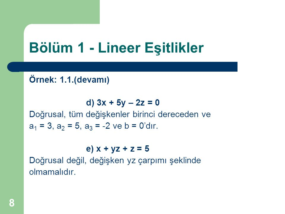 8 Bölüm 1 - Lineer Eşitlikler Örnek: 1.1.(devamı) d) 3x + 5y – 2z = 0 Doğrusal, tüm değişkenler birinci dereceden ve a 1 = 3, a 2 = 5, a 3 = -2 ve b =