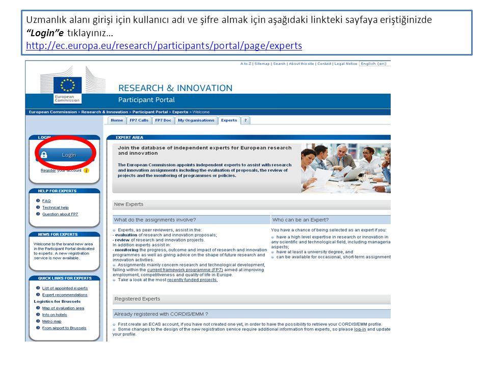 Uzmanlık alanı girişi için kullanıcı adı ve şifre almak için aşağıdaki linkteki sayfaya eriştiğinizde Login e tıklayınız… http://ec.europa.eu/research/participants/portal/page/experts