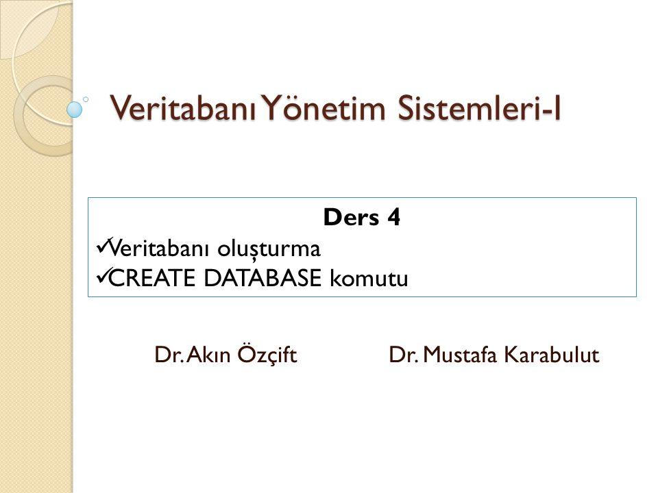 Veritabanı Yönetim Sistemleri-I Dr. Akın Özçift Dr. Mustafa Karabulut Ders 4 Veritabanı oluşturma CREATE DATABASE komutu