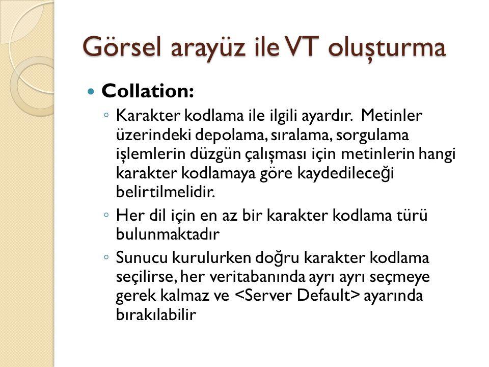 Görsel arayüz ile VT oluşturma Collation: ◦ Karakter kodlama ile ilgili ayardır. Metinler üzerindeki depolama, sıralama, sorgulama işlemlerin düzgün ç