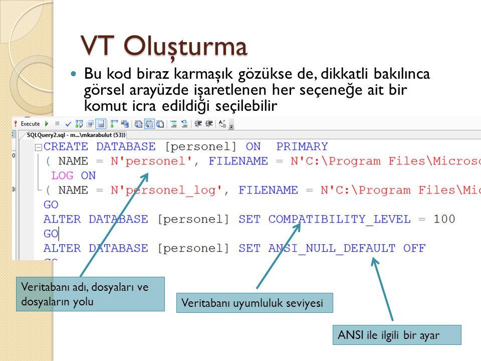 VT Oluşturma Bu kod biraz karmaşık gözükse de, dikkatli bakılınca görsel arayüzde işaretlenen her seçene ğ e ait bir komut icra edildi ğ i seçilebilir