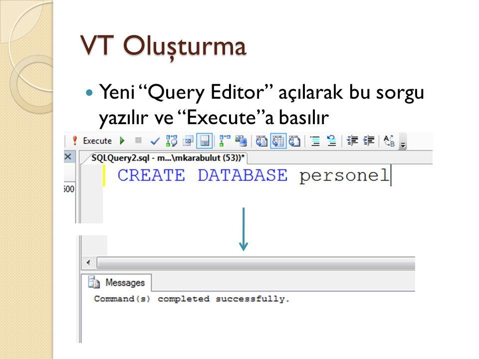 """VT Oluşturma Yeni """"Query Editor"""" açılarak bu sorgu yazılır ve """"Execute""""a basılır"""