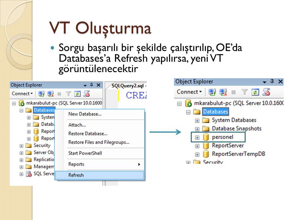 VT Oluşturma Sorgu başarılı bir şekilde çalıştırılıp, OE'da Databases'a Refresh yapılırsa, yeni VT görüntülenecektir
