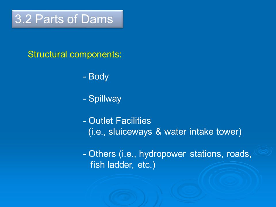 3.2 Parts of Dams Structural components: - Body - Spillway - Outlet Facilities (i.e., sluiceways & water intake tower) - Others (i.e., hydropower stations, roads, fish ladder, etc.)