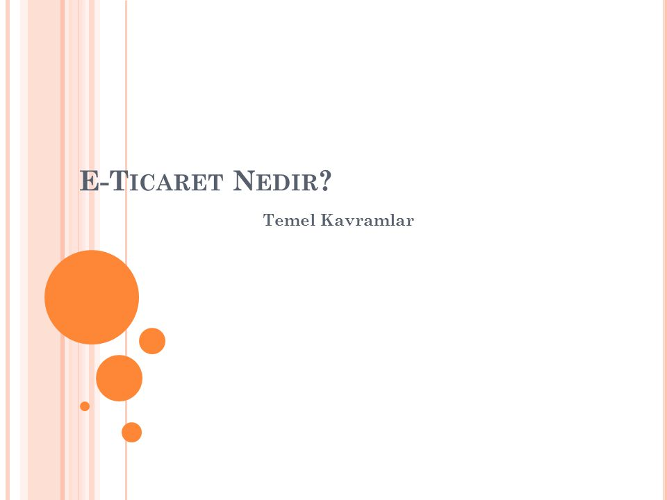 E-T ICARET N EDIR ? Temel Kavramlar