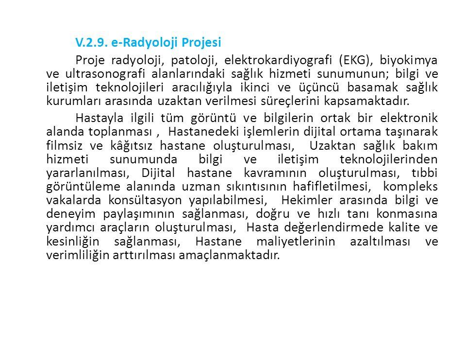 V.2.9. e-Radyoloji Projesi Proje radyoloji, patoloji, elektrokardiyografi (EKG), biyokimya ve ultrasonografi alanlarındaki sağlık hizmeti sunumunun; b