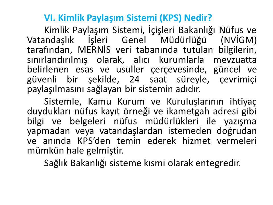 VI. Kimlik Paylaşım Sistemi (KPS) Nedir? Kimlik Paylaşım Sistemi, İçişleri Bakanlığı Nüfus ve Vatandaşlık İşleri Genel Müdürlüğü (NVİGM) tarafından, M