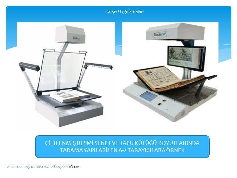 ABDULLAH BAŞER- TAPU DAİRESİ BAŞKANLIĞI 2012 E-arşiv Uygulamaları CİLTLENMİŞ RESMİ SENET VE TAPU KÜTÜĞÜ BOYUTLARINDA TARAMA YAPILABİLEN A-2 TARAYICILARA ÖRNEK