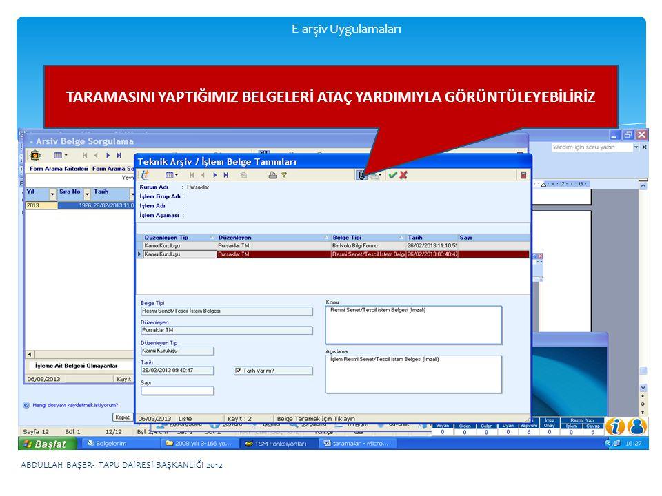 E-arşiv Uygulamaları TARAMASINI YAPTIĞIMIZ BELGELERİ ATAÇ YARDIMIYLA GÖRÜNTÜLEYEBİLİRİZ ABDULLAH BAŞER- TAPU DAİRESİ BAŞKANLIĞI 2012