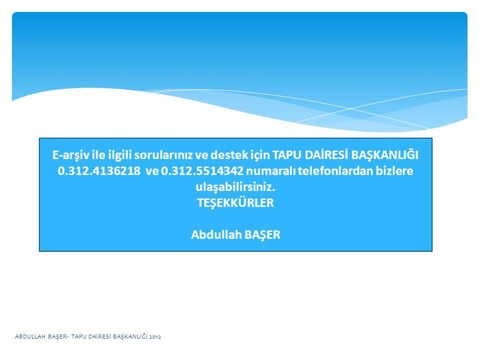 E-arşiv ile ilgili sorularınız ve destek için TAPU DAİRESİ BAŞKANLIĞI 0.312.4136218 ve 0.312.5514342 numaralı telefonlardan bizlere ulaşabilirsiniz.
