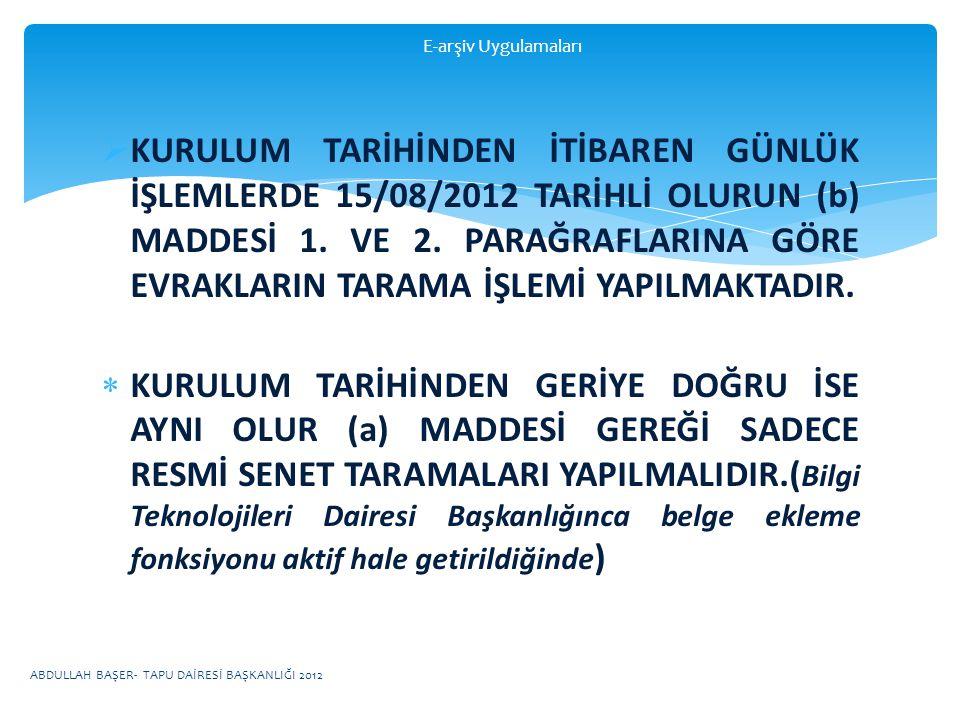  KURULUM TARİHİNDEN İTİBAREN GÜNLÜK İŞLEMLERDE 15/08/2012 TARİHLİ OLURUN (b) MADDESİ 1.