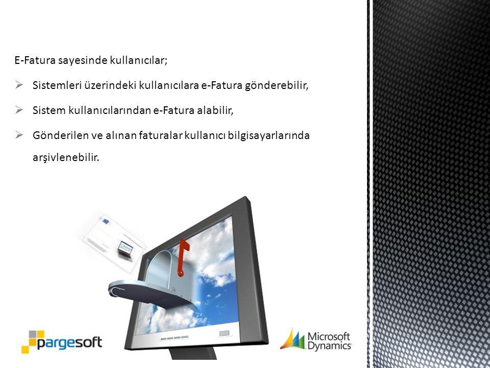 E-Fatura sayesinde kullanıcılar;  Sistemleri üzerindeki kullanıcılara e-Fatura gönderebilir,  Sistem kullanıcılarından e-Fatura alabilir,  Gönderilen ve alınan faturalar kullanıcı bilgisayarlarında arşivlenebilir.