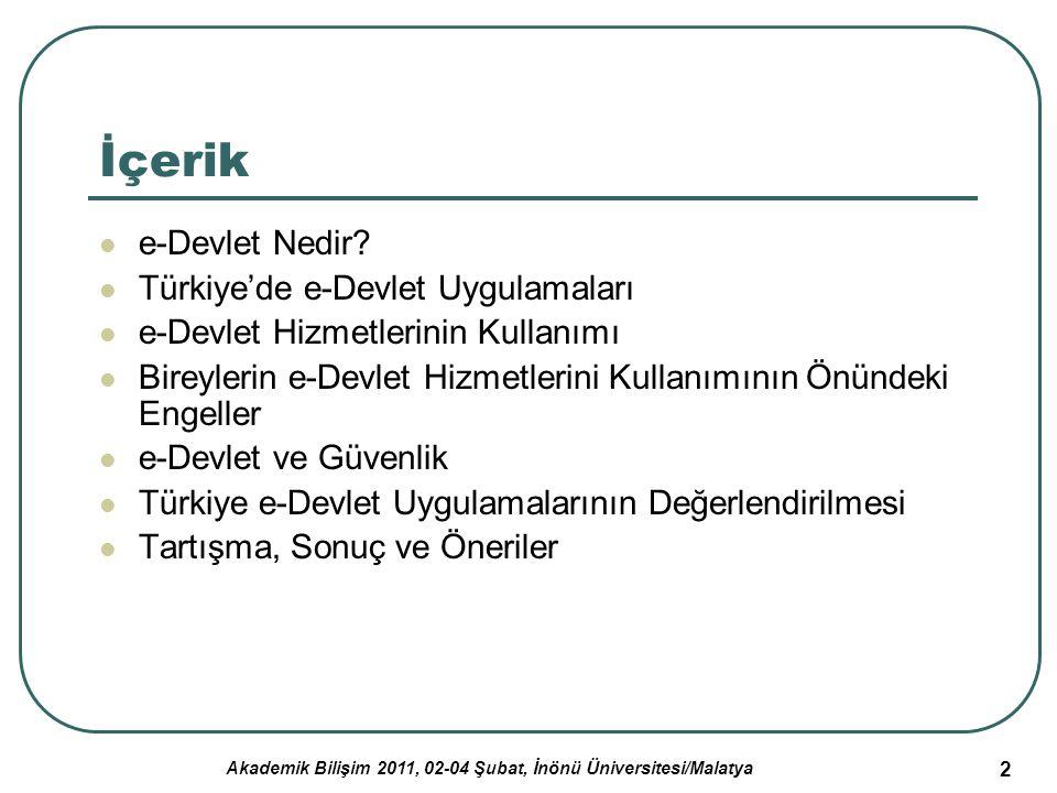 Akademik Bilişim 2011, 02-04 Şubat, İnönü Üniversitesi/Malatya 2 İçerik e-Devlet Nedir? Türkiye'de e-Devlet Uygulamaları e-Devlet Hizmetlerinin Kullan