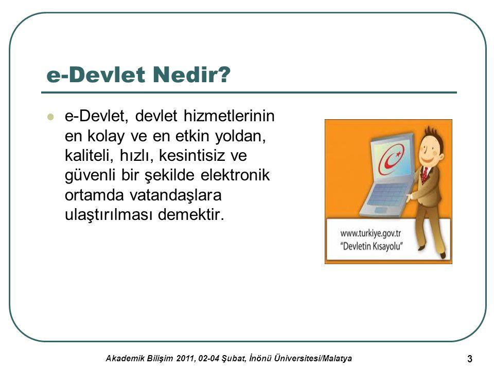 Akademik Bilişim 2011, 02-04 Şubat, İnönü Üniversitesi/Malatya 3 e-Devlet Nedir? e-Devlet, devlet hizmetlerinin en kolay ve en etkin yoldan, kaliteli,