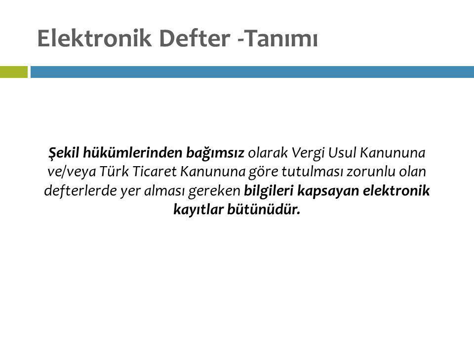 Elektronik Defter -Tanımı Şekil hükümlerinden bağımsız olarak Vergi Usul Kanununa ve/veya Türk Ticaret Kanununa göre tutulması zorunlu olan defterlerd