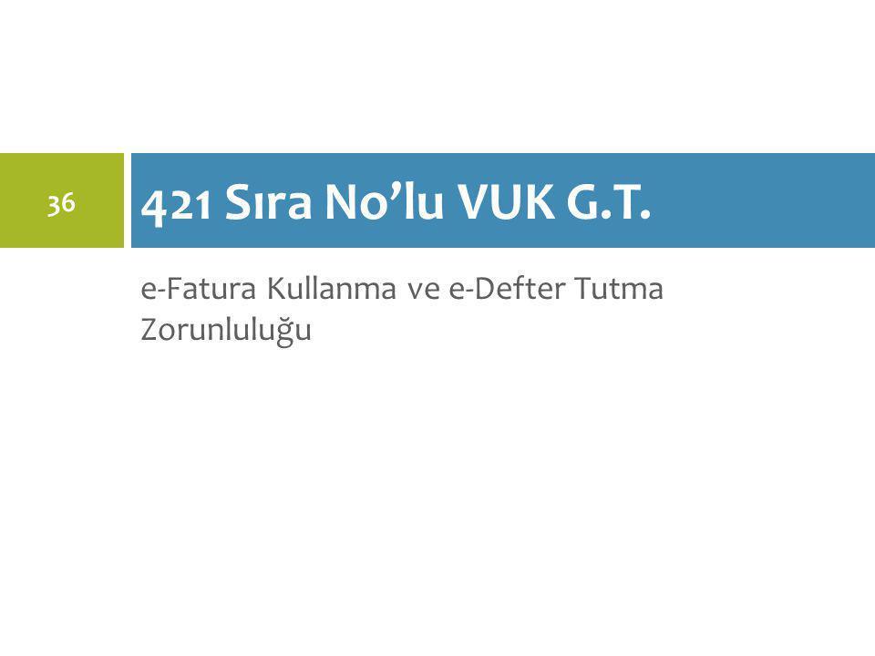 e-Fatura Kullanma ve e-Defter Tutma Zorunluluğu 421 Sıra No'lu VUK G.T. 36