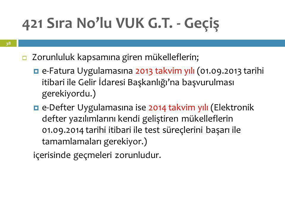 421 Sıra No'lu VUK G.T. - Geçiş 38  Zorunluluk kapsamına giren mükelleflerin;  e-Fatura Uygulamasına 2013 takvim yılı (01.09.2013 tarihi itibari ile