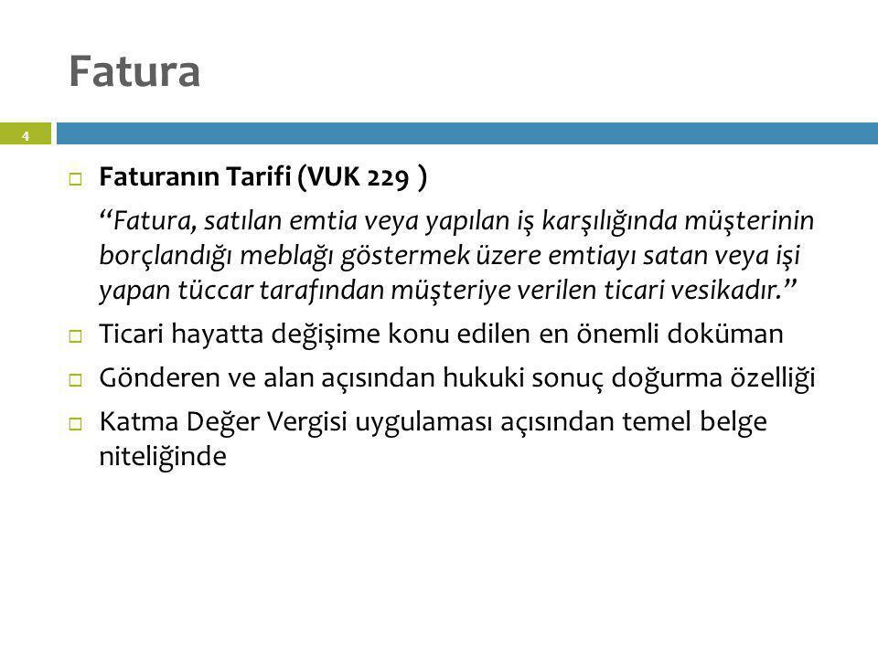 """4 Fatura  Faturanın Tarifi (VUK 229 ) """"Fatura, satılan emtia veya yapılan iş karşılığında müşterinin borçlandığı meblağı göstermek üzere emtiayı sata"""