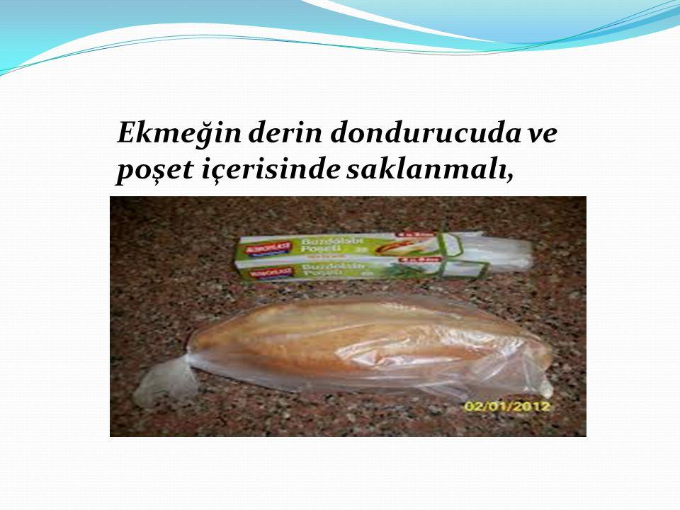 Ekmeğin derin dondurucuda ve poşet içerisinde saklanmalı,