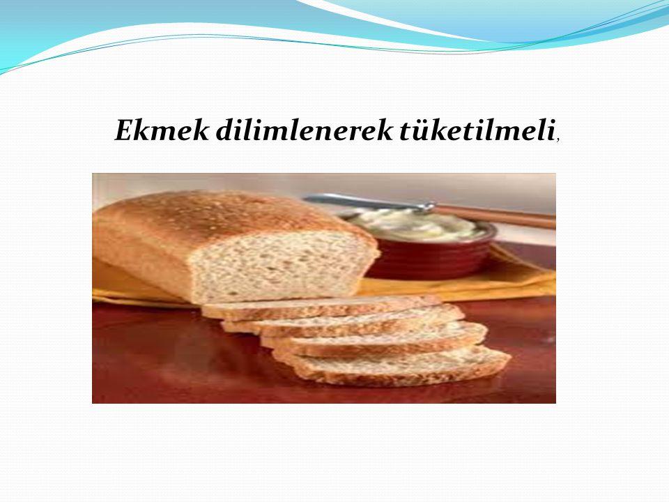Ekmek dilimlenerek tüketilmeli,