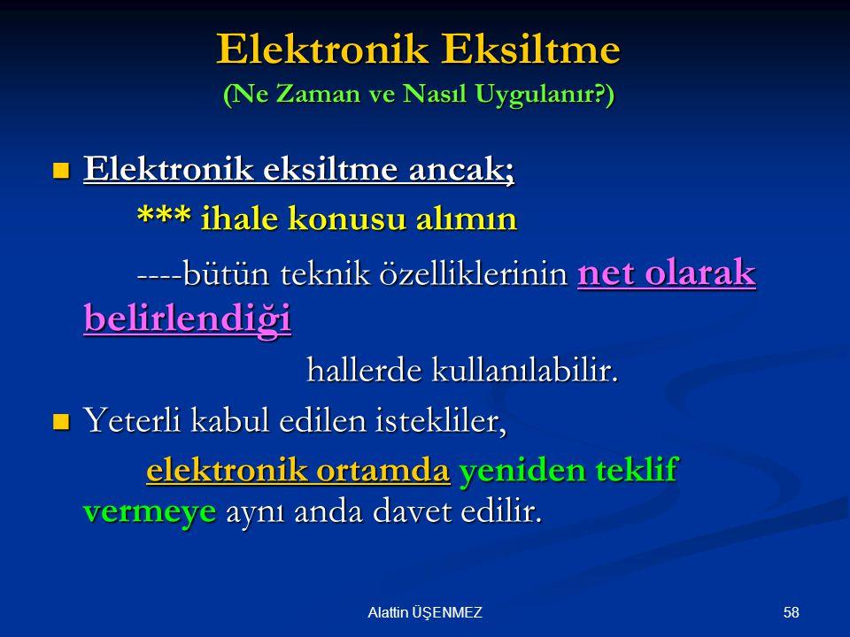 58Alattin ÜŞENMEZ Elektronik Eksiltme (Ne Zaman ve Nasıl Uygulanır?) Elektronik eksiltme ancak; Elektronik eksiltme ancak; *** ihale konusu alımın ---