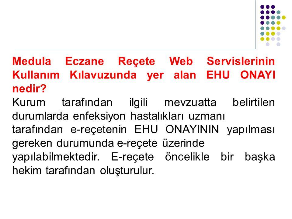 Medula Eczane Reçete Web Servislerinin Kullanım Kılavuzunda yer alan EHU ONAYI nedir? Kurum tarafından ilgili mevzuatta belirtilen durumlarda enfeksiy