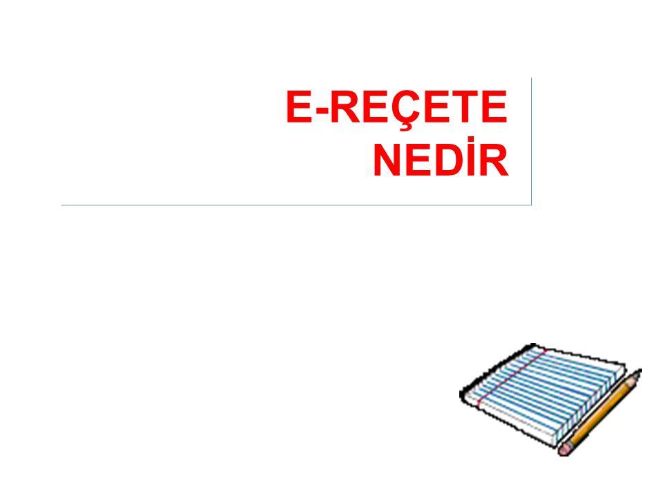 E-REÇETE NEDİR
