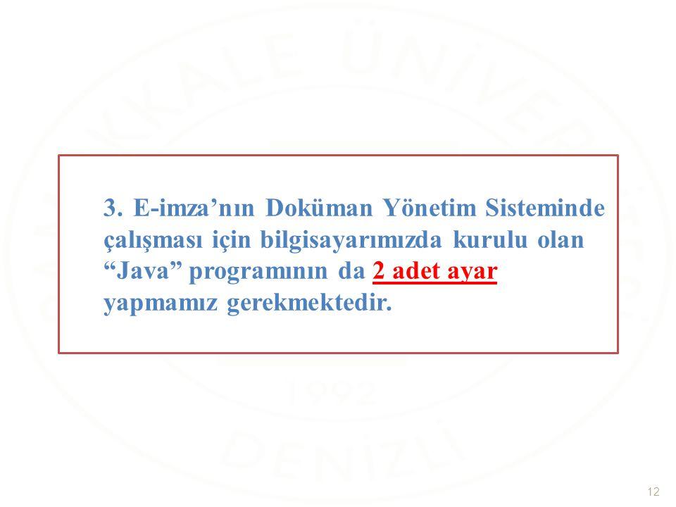 """3.E-imza'nın Doküman Yönetim Sisteminde çalışması için bilgisayarımızda kurulu olan """"Java"""" programının da 2 adet ayar yapmamız gerekmektedir. 12"""
